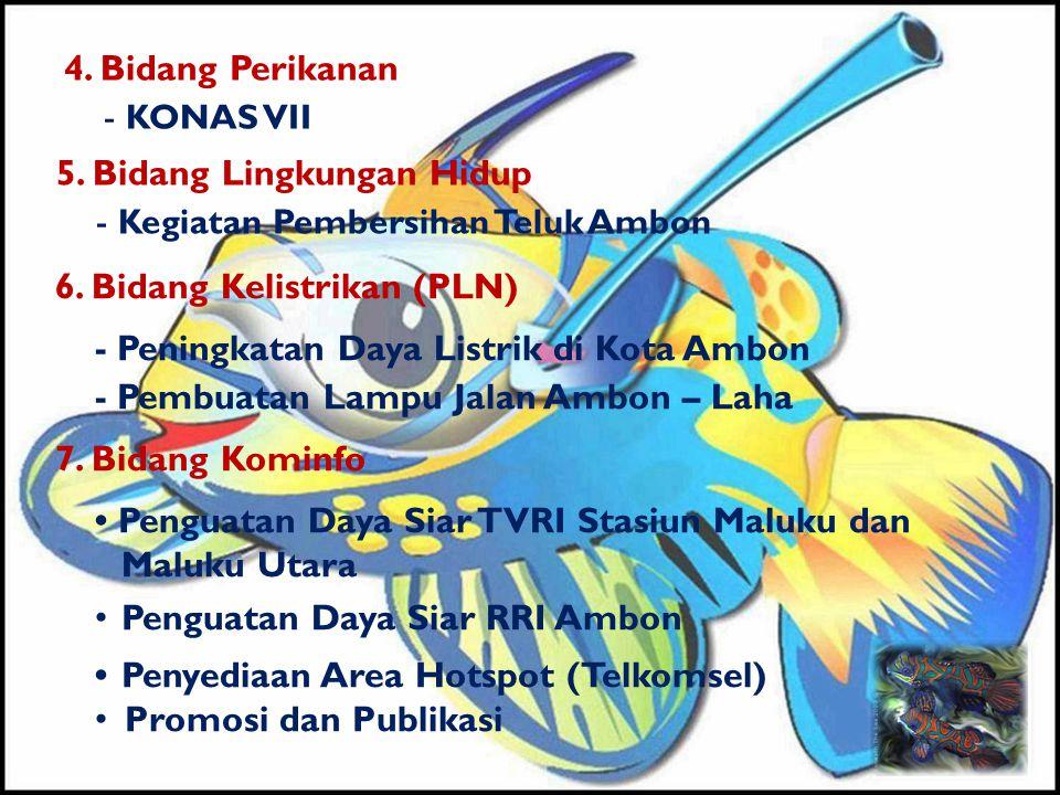6. Bidang Kelistrikan (PLN) - Peningkatan Daya Listrik di Kota Ambon - Pembuatan Lampu Jalan Ambon – Laha 7. Bidang Kominfo • Penguatan Daya Siar TVRI