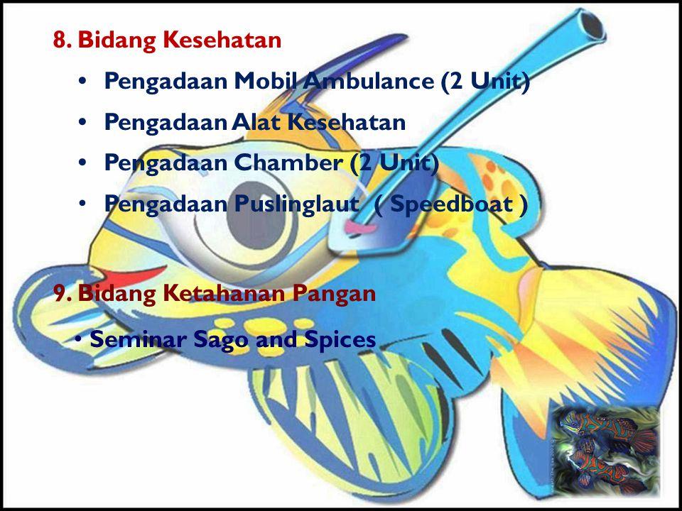 8. Bidang Kesehatan •Pengadaan Mobil Ambulance (2 Unit) •Pengadaan Alat Kesehatan •Pengadaan Chamber (2 Unit) • Pengadaan Puslinglaut ( Speedboat ) 9.
