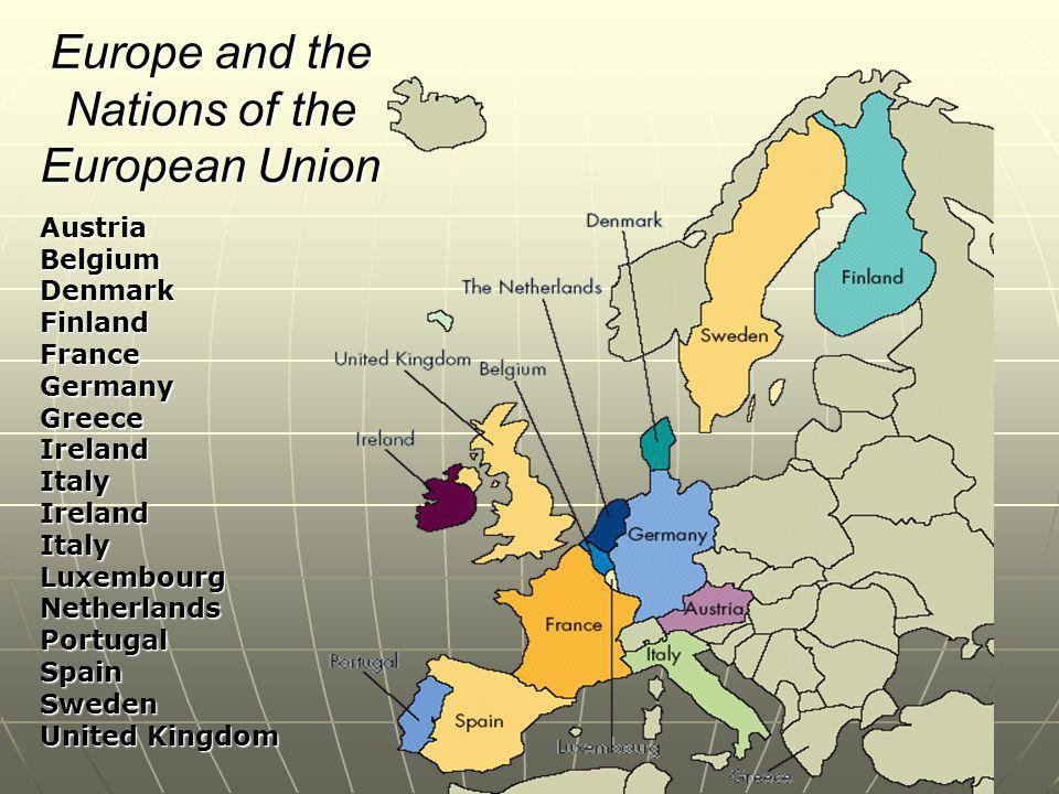 Europe and the Nations of the European Union AustriaBelgiumDenmarkFinlandFranceGermanyGreeceIrelandItalyIrelandItalyLuxembourgNetherlandsPortugalSpain
