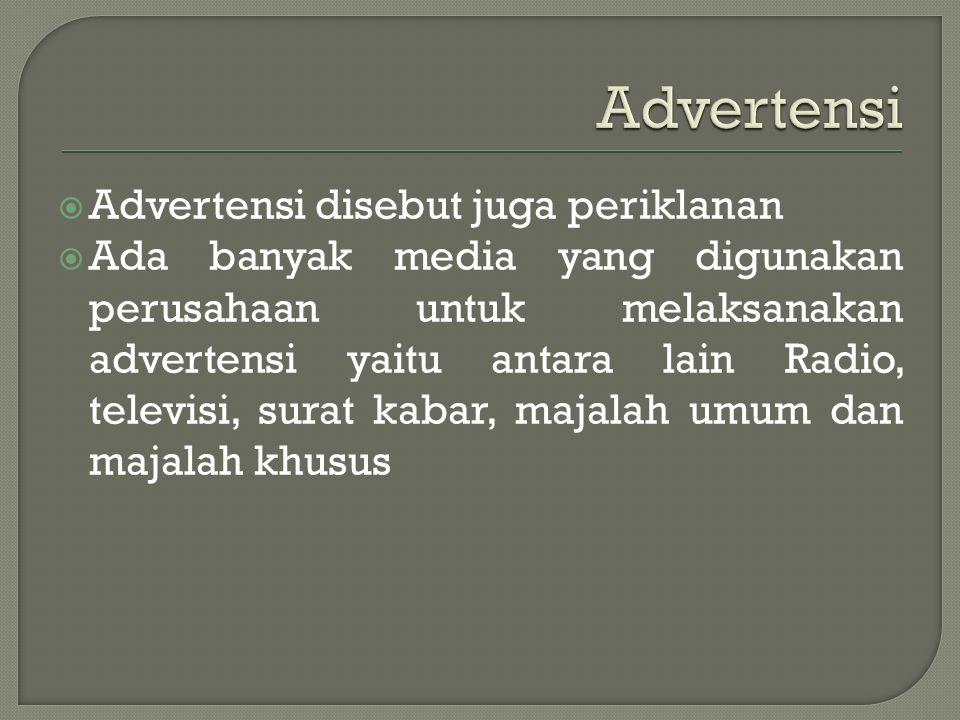  Advertensi disebut juga periklanan  Ada banyak media yang digunakan perusahaan untuk melaksanakan advertensi yaitu antara lain Radio, televisi, sur