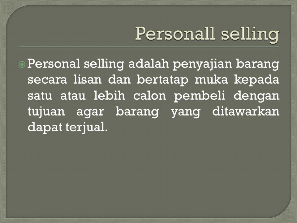  Personal selling adalah penyajian barang secara lisan dan bertatap muka kepada satu atau lebih calon pembeli dengan tujuan agar barang yang ditawark