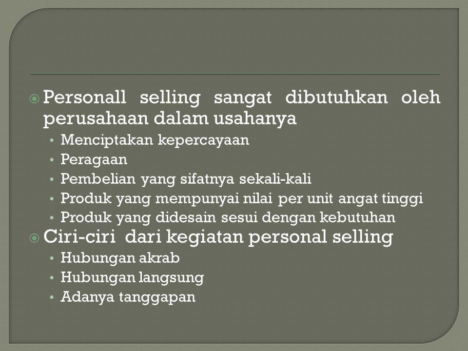  Personall selling sangat dibutuhkan oleh perusahaan dalam usahanya • Menciptakan kepercayaan • Peragaan • Pembelian yang sifatnya sekali-kali • Prod