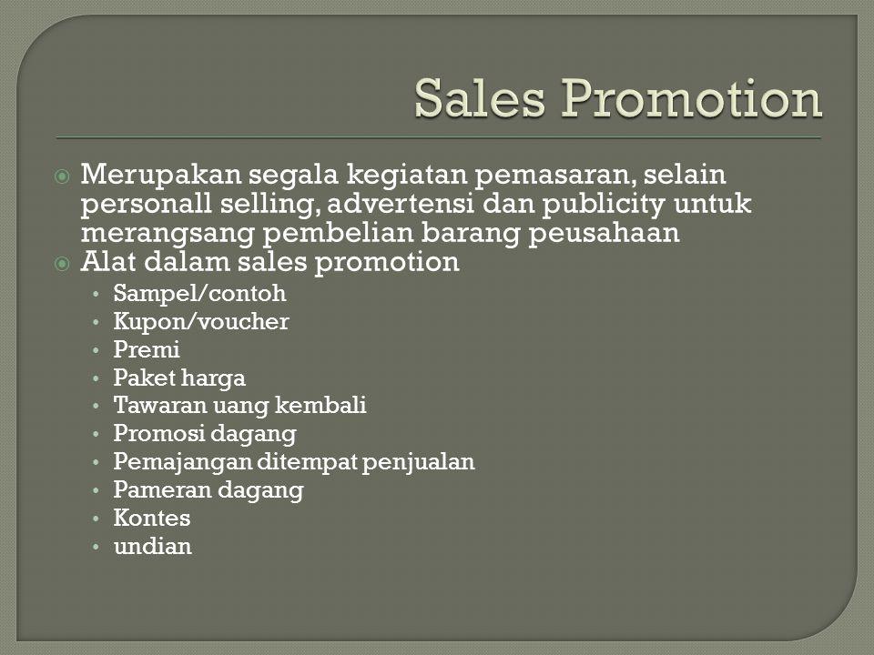  Merupakan segala kegiatan pemasaran, selain personall selling, advertensi dan publicity untuk merangsang pembelian barang peusahaan  Alat dalam sal