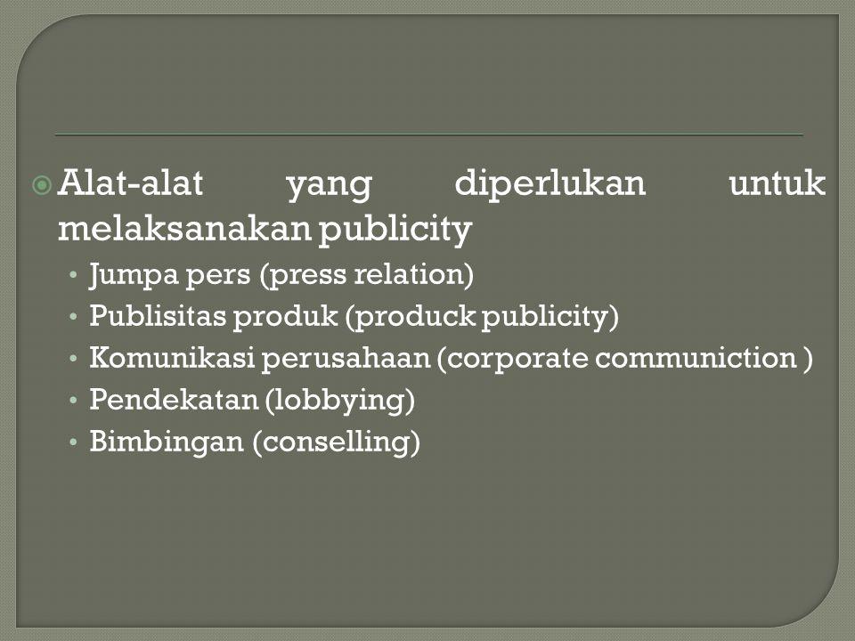  Alat-alat yang diperlukan untuk melaksanakan publicity • Jumpa pers (press relation) • Publisitas produk (produck publicity) • Komunikasi perusahaan
