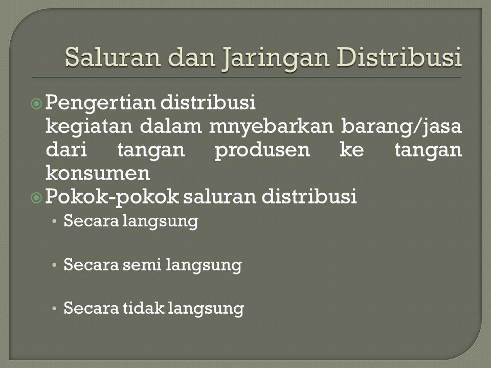  Pengertian distribusi kegiatan dalam mnyebarkan barang/jasa dari tangan produsen ke tangan konsumen  Pokok-pokok saluran distribusi • Secara langsu