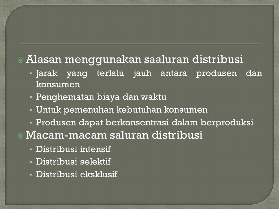  Alasan menggunakan saaluran distribusi • Jarak yang terlalu jauh antara produsen dan konsumen • Penghematan biaya dan waktu • Untuk pemenuhan kebutu