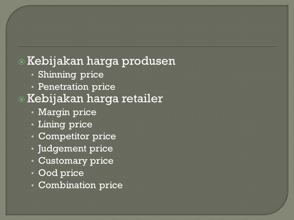  Kebijakan harga produsen • Shinning price • Penetration price  Kebijakan harga retailer • Margin price • Lining price • Competitor price • Judgemen