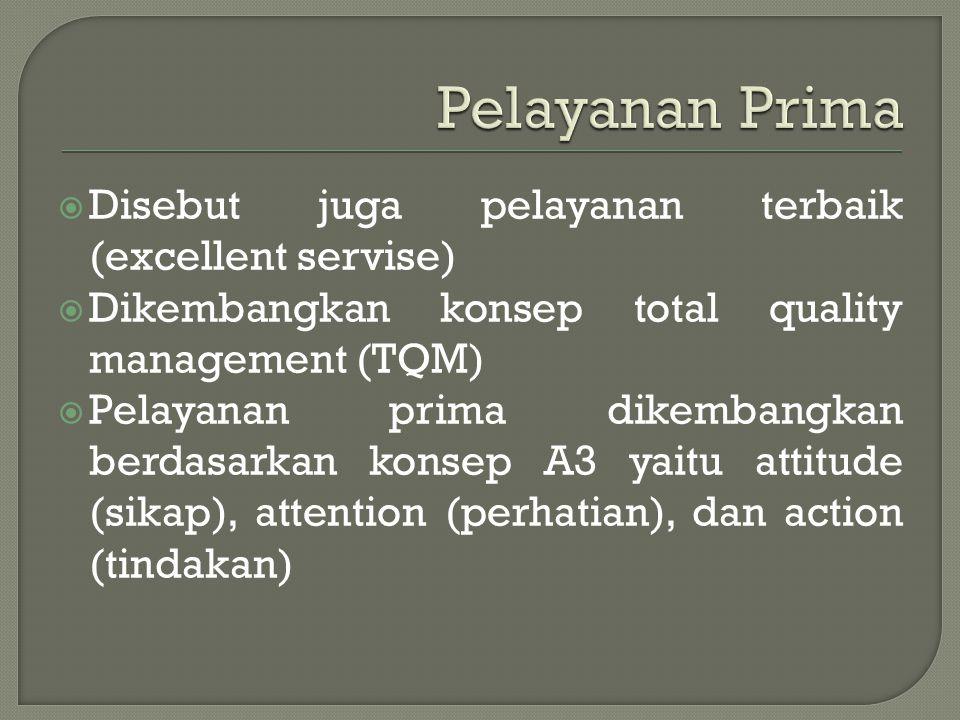  Disebut juga pelayanan terbaik (excellent servise)  Dikembangkan konsep total quality management (TQM)  Pelayanan prima dikembangkan berdasarkan k