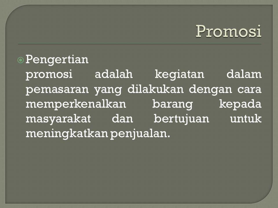  Pengertian promosi adalah kegiatan dalam pemasaran yang dilakukan dengan cara memperkenalkan barang kepada masyarakat dan bertujuan untuk meningkatk