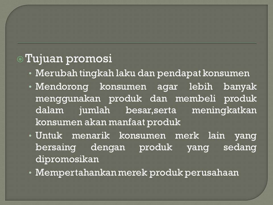  Tujuan promosi • Merubah tingkah laku dan pendapat konsumen • Mendorong konsumen agar lebih banyak menggunakan produk dan membeli produk dalam jumla
