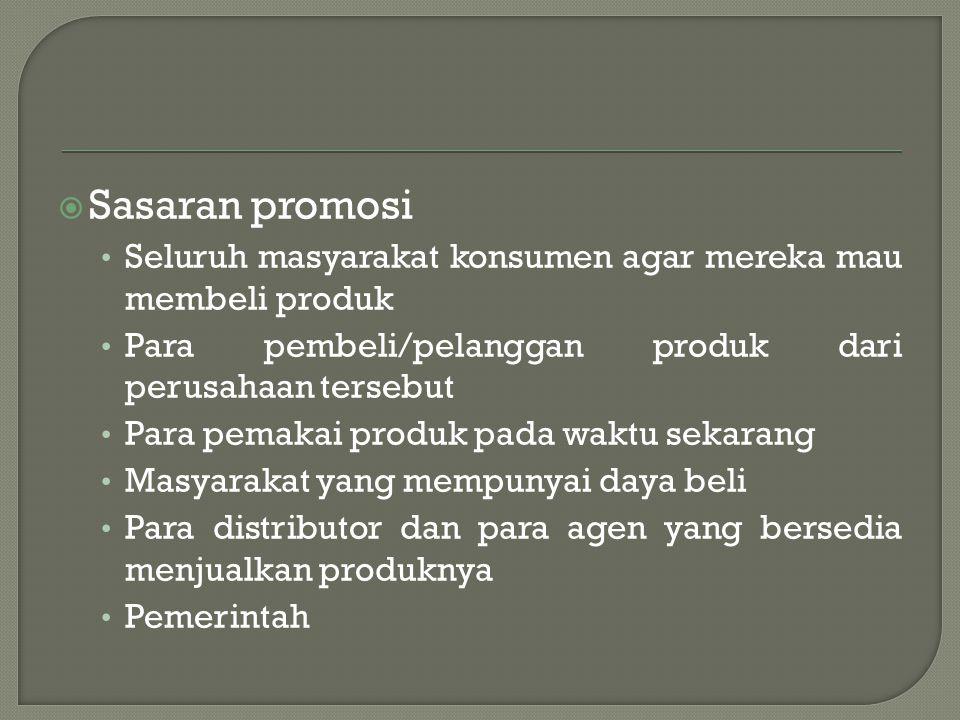  Sasaran promosi • Seluruh masyarakat konsumen agar mereka mau membeli produk • Para pembeli/pelanggan produk dari perusahaan tersebut • Para pemakai