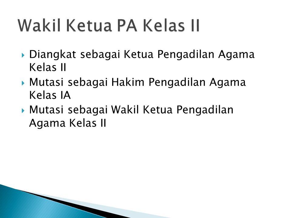  Diangkat sebagai Ketua Pengadilan Agama Kelas II  Mutasi sebagai Hakim Pengadilan Agama Kelas IA  Mutasi sebagai Wakil Ketua Pengadilan Agama Kelas II