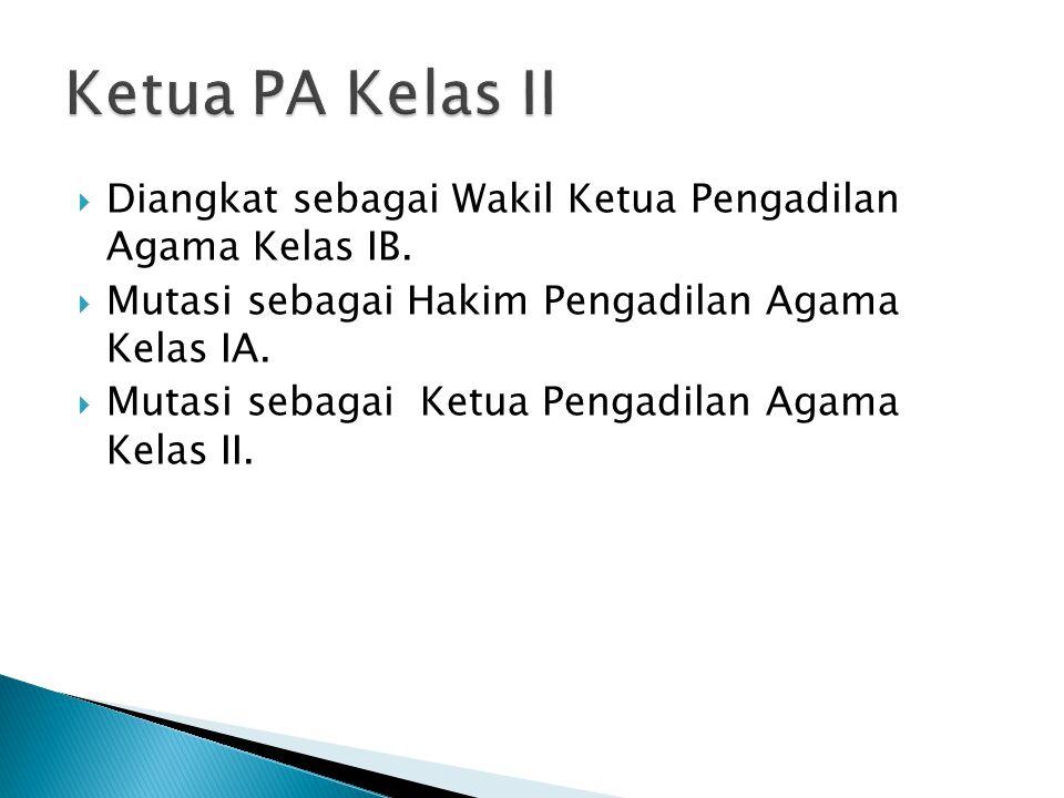  Diangkat sebagai Wakil Ketua Pengadilan Agama Kelas IB.