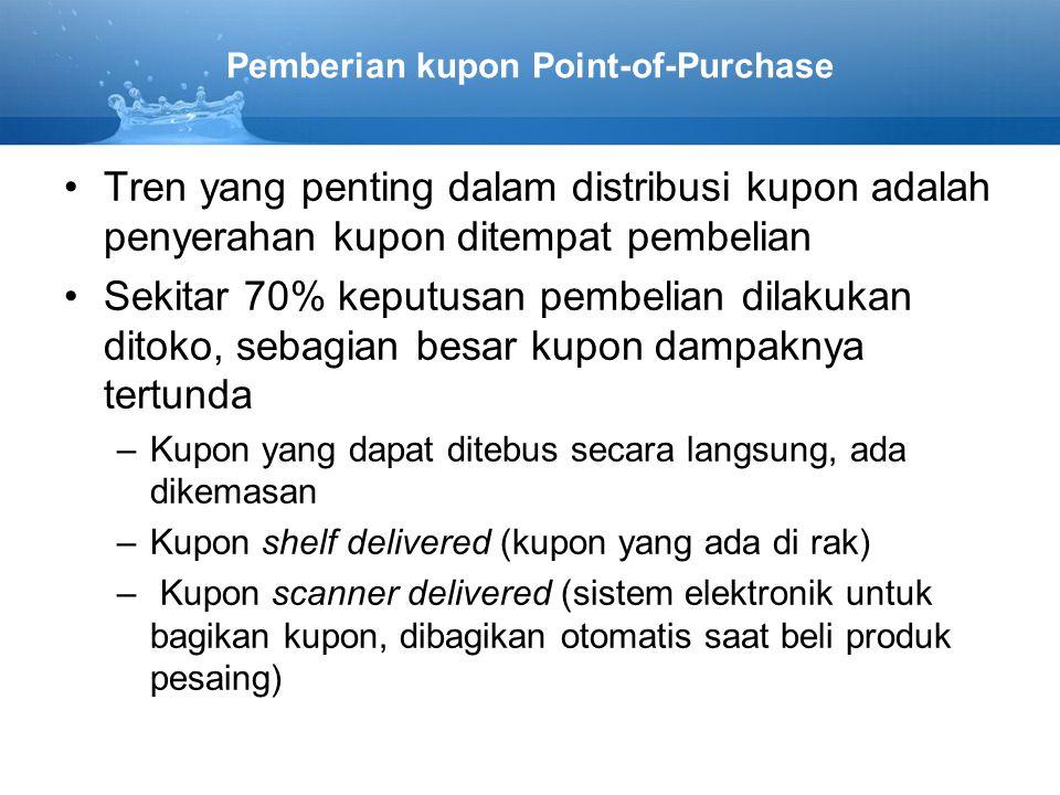 Pemberian kupon Point-of-Purchase •Tren yang penting dalam distribusi kupon adalah penyerahan kupon ditempat pembelian •Sekitar 70% keputusan pembelia
