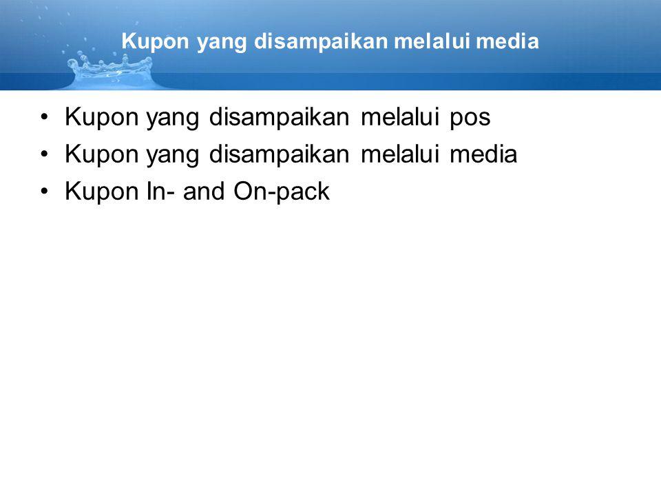 Kupon yang disampaikan melalui media •Kupon yang disampaikan melalui pos •Kupon yang disampaikan melalui media •Kupon In- and On-pack
