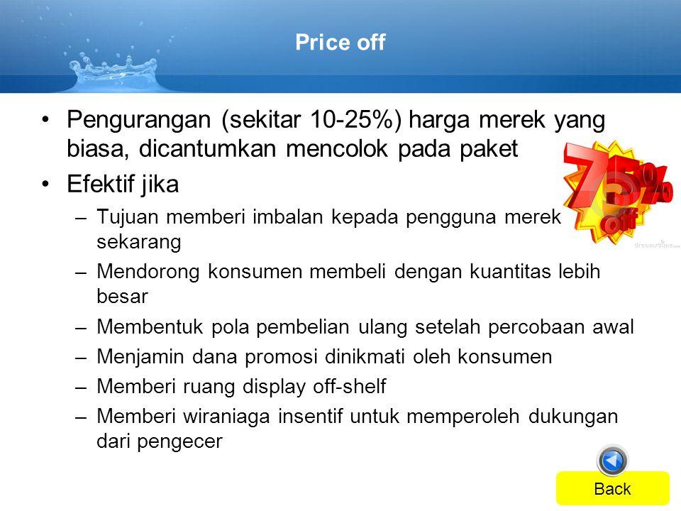 Price off •Pengurangan (sekitar 10-25%) harga merek yang biasa, dicantumkan mencolok pada paket •Efektif jika –Tujuan memberi imbalan kepada pengguna