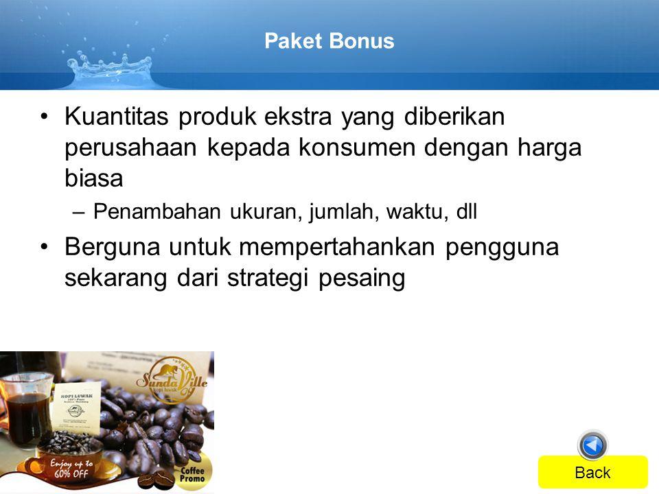 Paket Bonus •Kuantitas produk ekstra yang diberikan perusahaan kepada konsumen dengan harga biasa –Penambahan ukuran, jumlah, waktu, dll •Berguna untu