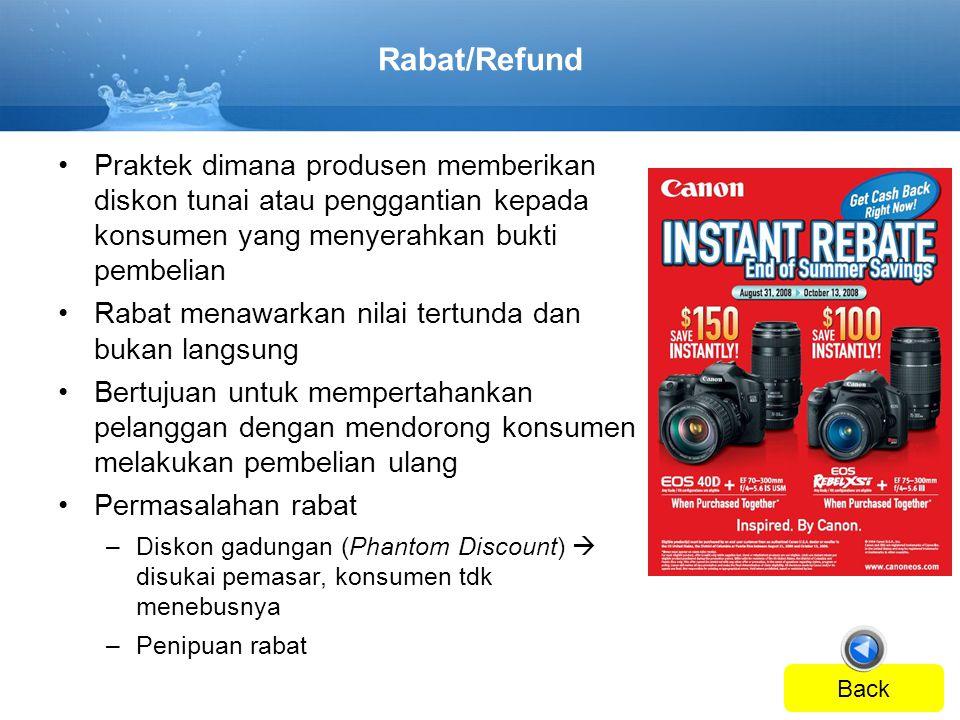 Rabat/Refund •Praktek dimana produsen memberikan diskon tunai atau penggantian kepada konsumen yang menyerahkan bukti pembelian •Rabat menawarkan nila