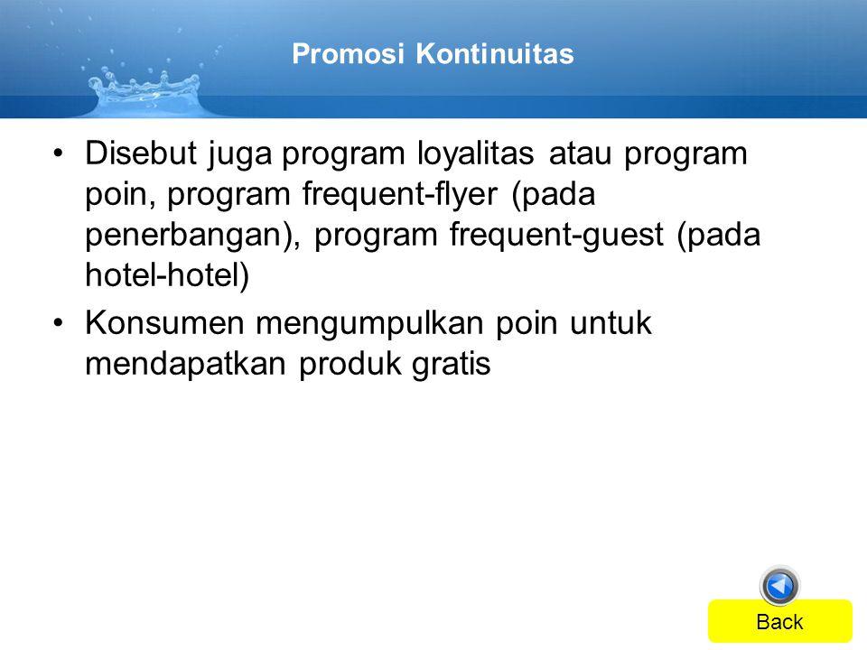 Promosi Kontinuitas •Disebut juga program loyalitas atau program poin, program frequent-flyer (pada penerbangan), program frequent-guest (pada hotel-h