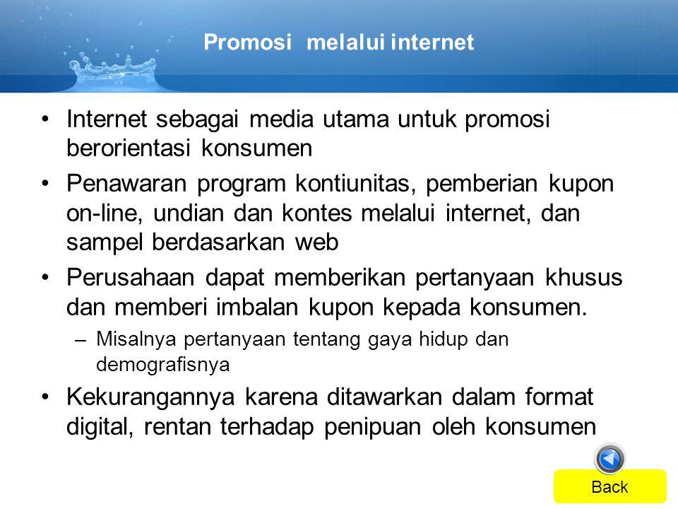 Promosi melalui internet •Internet sebagai media utama untuk promosi berorientasi konsumen •Penawaran program kontiunitas, pemberian kupon on-line, un