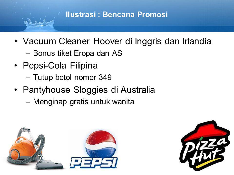 Ilustrasi : Bencana Promosi •Vacuum Cleaner Hoover di Inggris dan Irlandia –Bonus tiket Eropa dan AS •Pepsi-Cola Filipina –Tutup botol nomor 349 •Pant