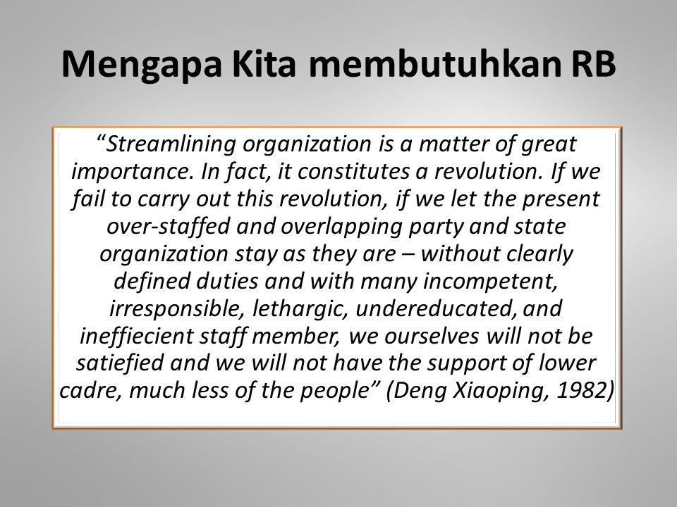 "Mengapa Kita membutuhkan RB ""Streamlining organization is a matter of great importance. In fact, it constitutes a revolution. If we fail to carry out"