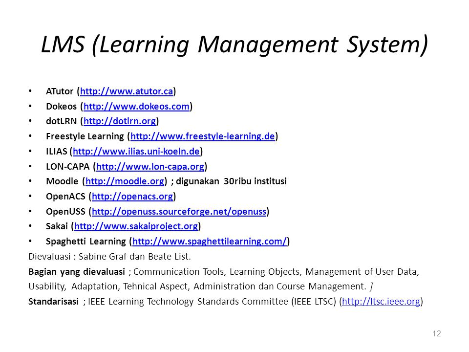 LMS (Learning Management System) • ATutor (http://www.atutor.ca)http://www.atutor.ca • Dokeos (http://www.dokeos.com)http://www.dokeos.com • dotLRN (h