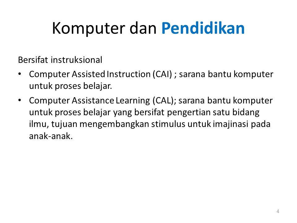 Komputer dan Pendidikan • Indonesia  open source, fasilitas jaringan dimiliki oleh berbagai pendidikan tinggi atau institusi baik intranet maupun internet.