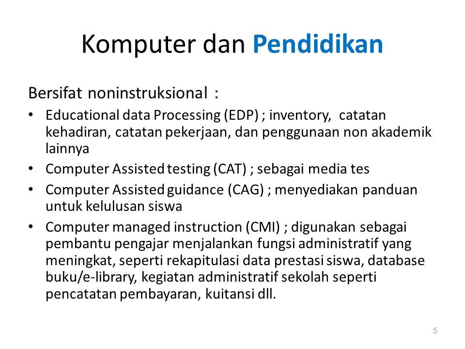 Komputer dan Pendidikan • CAI ; aplikasi komputer sebagai bagian integral dalam sistem pembelajaran terhadap proses belajar dan mengajar • bertujuan membantu siswa dalam belajarnya bisa melalui pola interaksi dua arah melalui terminal komputer dan multi arah (jaringan komputer lokal mau pun global), interface multimedia.