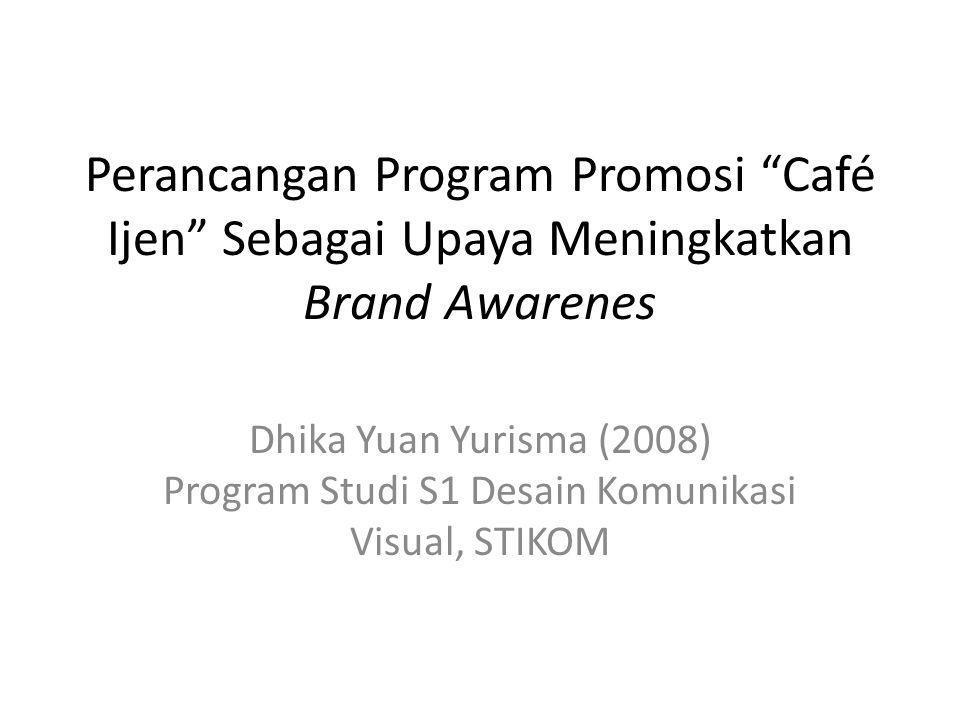 Perancangan Program Promosi Café Ijen Sebagai Upaya Meningkatkan Brand Awarenes Dhika Yuan Yurisma (2008) Program Studi S1 Desain Komunikasi Visual, STIKOM