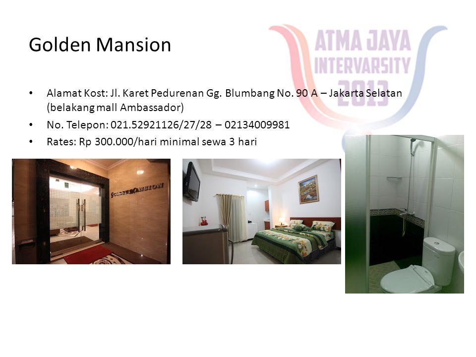 Golden Mansion • Alamat Kost: Jl. Karet Pedurenan Gg. Blumbang No. 90 A – Jakarta Selatan (belakang mall Ambassador) • No. Telepon: 021.52921126/27/28
