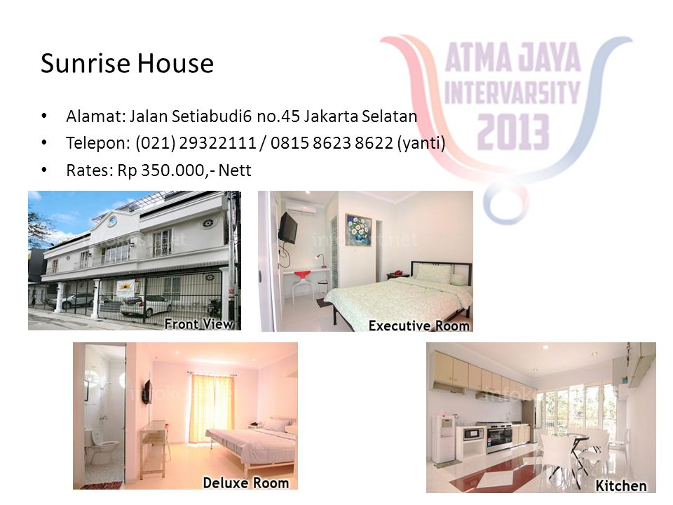 Sunrise House • Alamat: Jalan Setiabudi6 no.45 Jakarta Selatan • Telepon: (021) 29322111 / 0815 8623 8622 (yanti) • Rates: Rp 350.000,- Nett