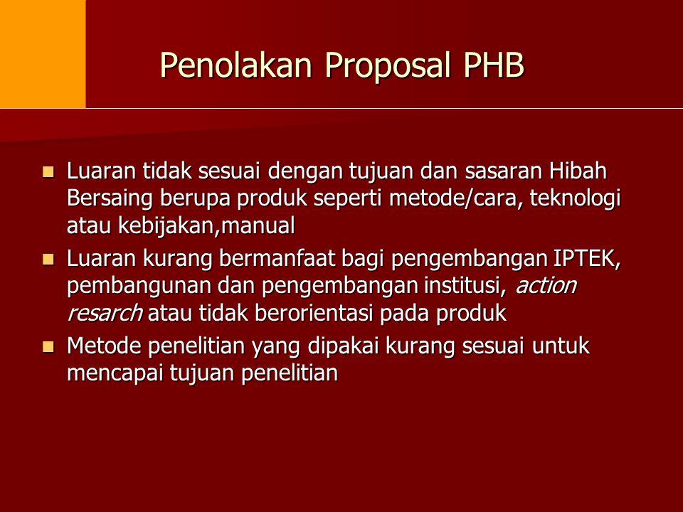 Penolakan Proposal PHB  Luaran tidak sesuai dengan tujuan dan sasaran Hibah Bersaing berupa produk seperti metode/cara, teknologi atau kebijakan,manu