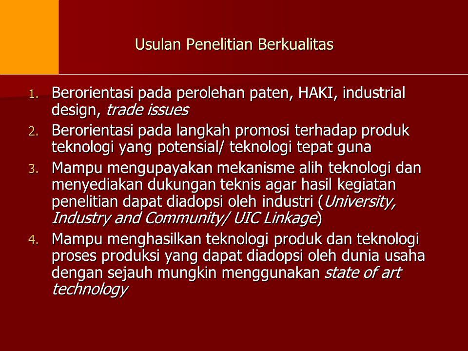 Usulan Penelitian Berkualitas 1. Berorientasi pada perolehan paten, HAKI, industrial design, trade issues 2. Berorientasi pada langkah promosi terhada