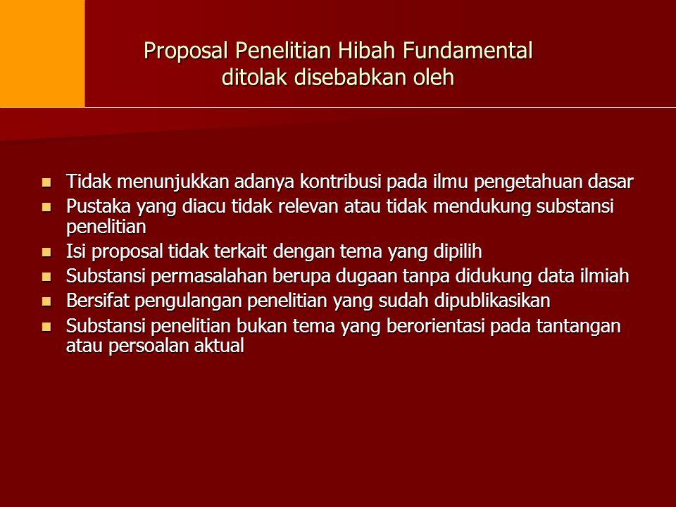 Proposal Penelitian Hibah Fundamental ditolak disebabkan oleh  Tidak menunjukkan adanya kontribusi pada ilmu pengetahuan dasar  Pustaka yang diacu t