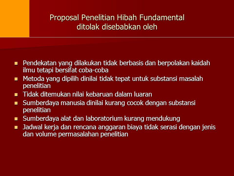 Proposal Penelitian Hibah Fundamental ditolak disebabkan oleh  Pendekatan yang dilakukan tidak berbasis dan berpolakan kaidah ilmu tetapi bersifat co