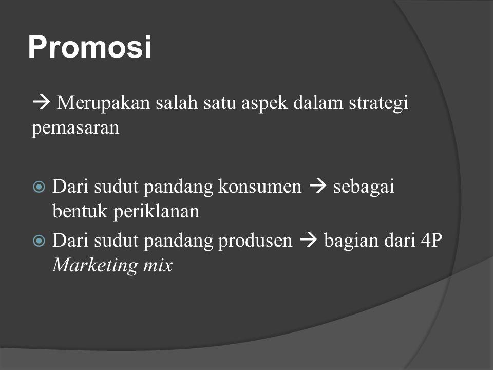 Promosi  Merupakan salah satu aspek dalam strategi pemasaran  Dari sudut pandang konsumen  sebagai bentuk periklanan  Dari sudut pandang produsen