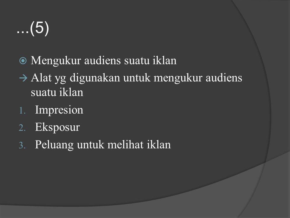 ...(5)  Mengukur audiens suatu iklan  Alat yg digunakan untuk mengukur audiens suatu iklan 1. Impresion 2. Eksposur 3. Peluang untuk melihat iklan