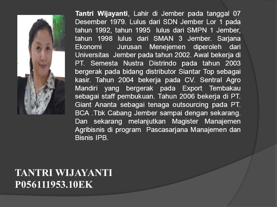 Tantri Wijayanti, Lahir di Jember pada tanggal 07 Desember 1979. Lulus dari SDN Jember Lor 1 pada tahun 1992, tahun 1995 lulus dari SMPN 1 Jember, tah
