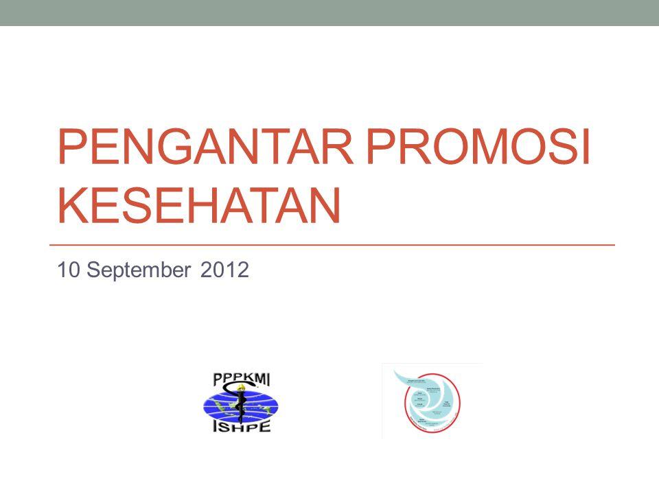 PENGANTAR PROMOSI KESEHATAN 10 September 2012