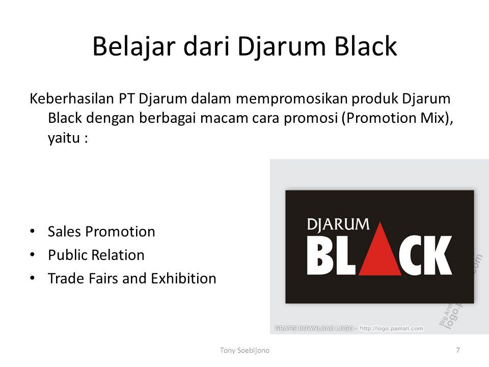 Belajar dari Djarum Black Keberhasilan PT Djarum dalam mempromosikan produk Djarum Black dengan berbagai macam cara promosi (Promotion Mix), yaitu : •