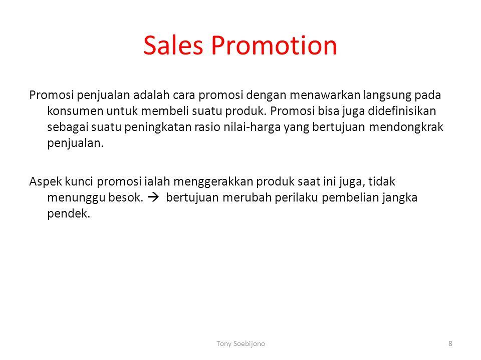 Sales Promotion Promosi penjualan adalah cara promosi dengan menawarkan langsung pada konsumen untuk membeli suatu produk. Promosi bisa juga didefinis