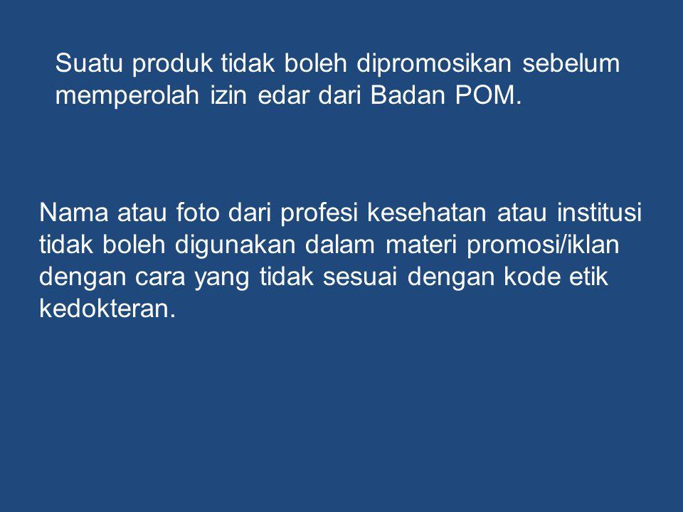 Suatu produk tidak boleh dipromosikan sebelum memperolah izin edar dari Badan POM. Nama atau foto dari profesi kesehatan atau institusi tidak boleh di