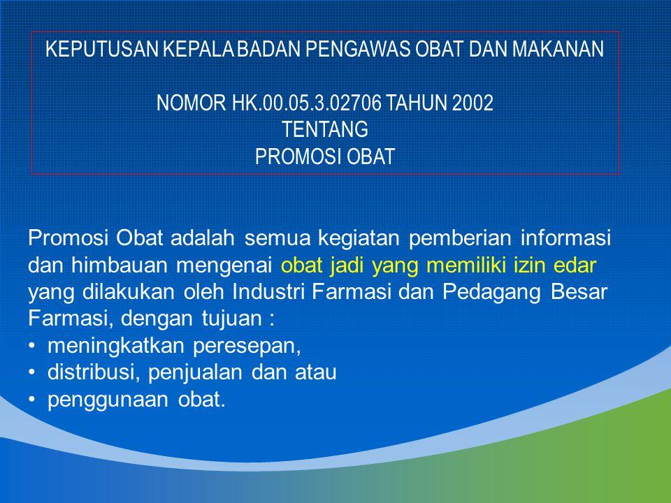 KEPUTUSAN KEPALA BADAN PENGAWAS OBAT DAN MAKANAN NOMOR HK.00.05.3.02706 TAHUN 2002 TENTANG PROMOSI OBAT Promosi Obat adalah semua kegiatan pemberian i