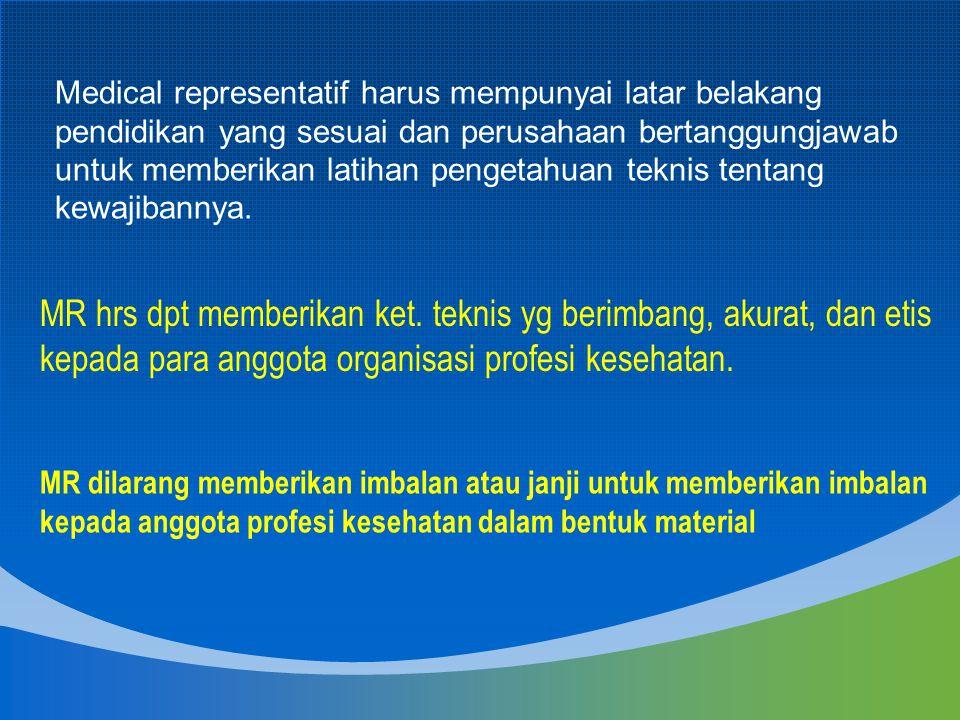 MR dilarang memberikan imbalan atau janji untuk memberikan imbalan kepada anggota profesi kesehatan dalam bentuk material MR hrs dpt memberikan ket. t