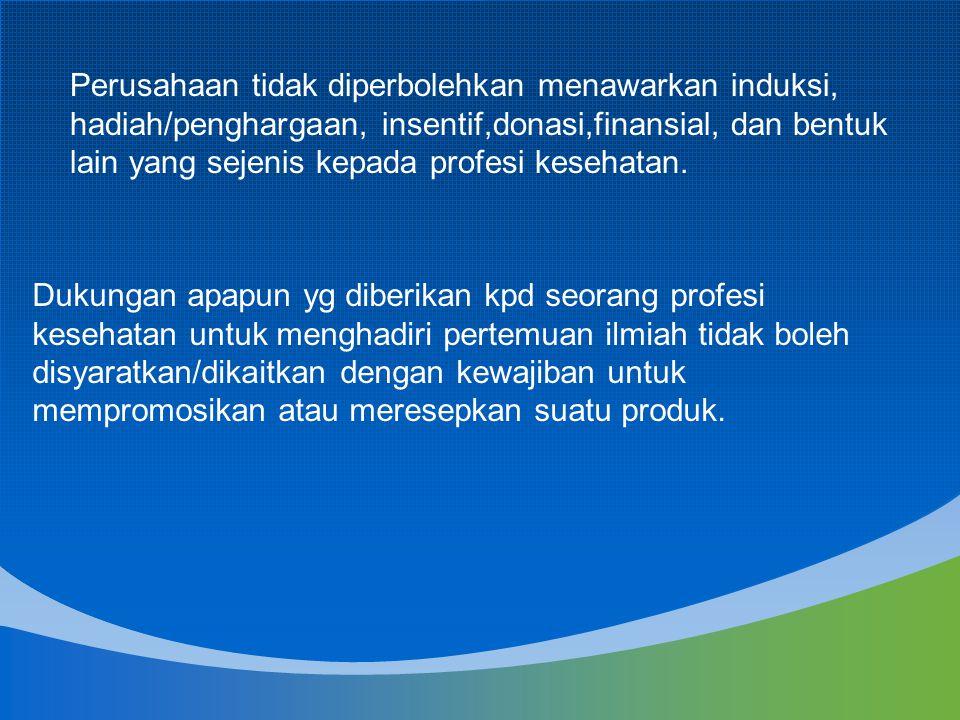 Perusahaan tidak diperbolehkan menawarkan induksi, hadiah/penghargaan, insentif,donasi,finansial, dan bentuk lain yang sejenis kepada profesi kesehata