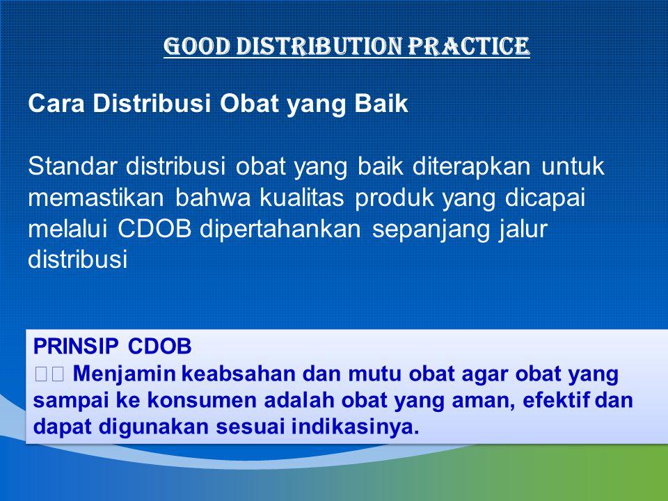 Cara Distribusi Obat yang Baik Standar distribusi obat yang baik diterapkan untuk memastikan bahwa kualitas produk yang dicapai melalui CDOB dipertaha