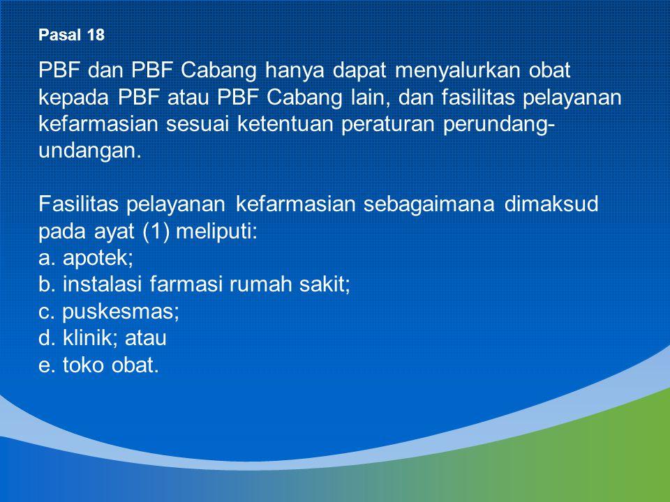 PBF dan PBF Cabang hanya dapat menyalurkan obat kepada PBF atau PBF Cabang lain, dan fasilitas pelayanan kefarmasian sesuai ketentuan peraturan perund