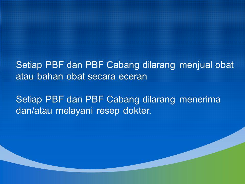 Setiap PBF dan PBF Cabang dilarang menjual obat atau bahan obat secara eceran Setiap PBF dan PBF Cabang dilarang menerima dan/atau melayani resep dokt