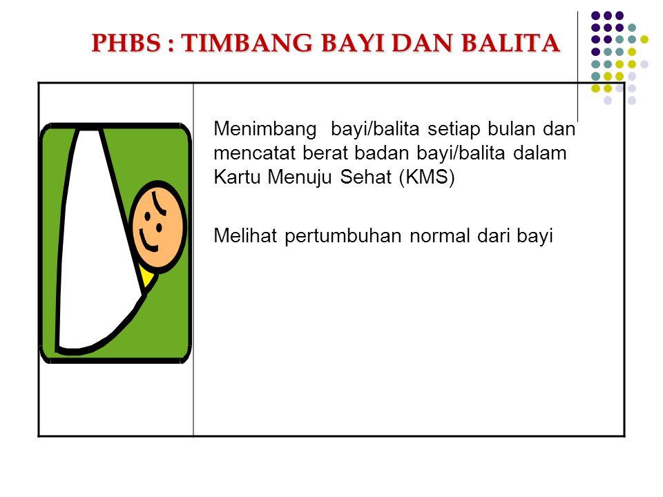 Menimbang bayi/balita setiap bulan dan mencatat berat badan bayi/balita dalam Kartu Menuju Sehat (KMS) Melihat pertumbuhan normal dari bayi PHBS : TIM